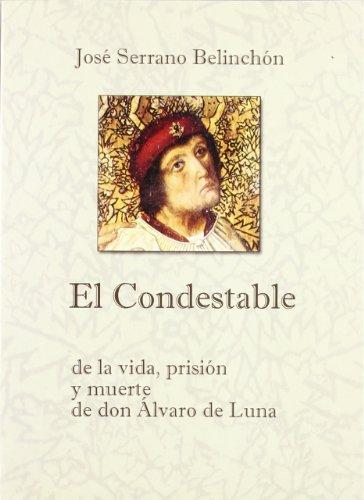 9788495179357: El Condestable : de la vida, prisión y muerte de don Álvaro de Luna (Scripta Academiae)