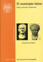 El municipio latino. Origen y desarrollo constitucional.: GARCÍA FERNÁNDEZ, Estela,