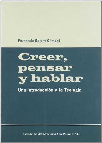9788495219145: Creer, Pensar y Hablar. Una Introduccion a la Teología.