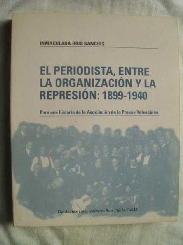 9788495219213: EL PERIODISTA, ENTRE LA ORGANIZACIÓN Y LA REPRESIÓN:1899-1940