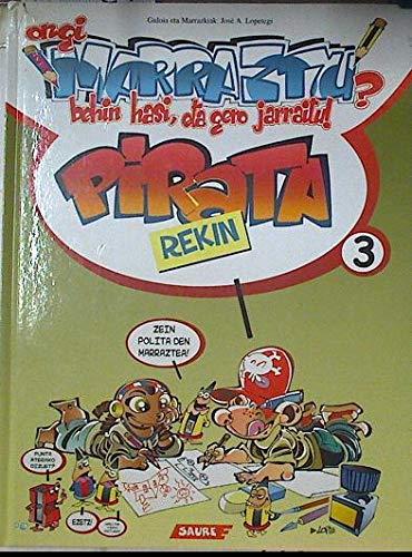 9788495225641: Pirata 3 - Ongi Marraztu? Behin Hasi Eta Gero Jarraitu! (Pirata (euskaraz))
