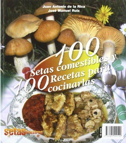 9788495242549: 100 setas comestibles y 100 recetas para cocinarlas