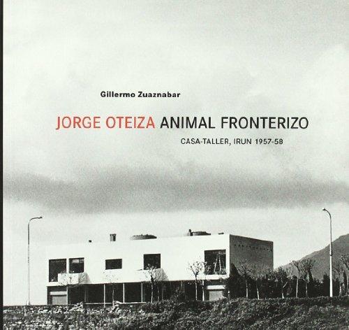 9788495273857: Jorge Oteiza, animal fronterizo: Casa-taller, Irún 1957-58 (Spanish Edition)