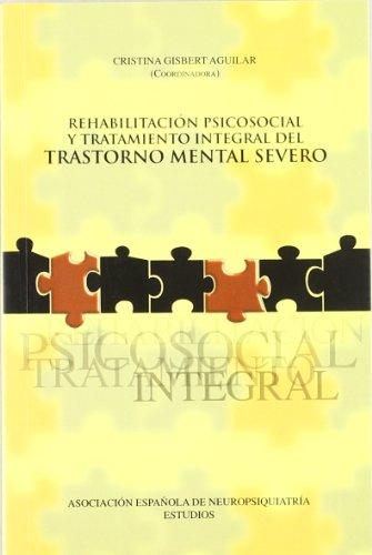 REHABILITACION PSICOSOCIAL Y TRATAMIENTO: GISBERT AGUILAR, C.(COORD)