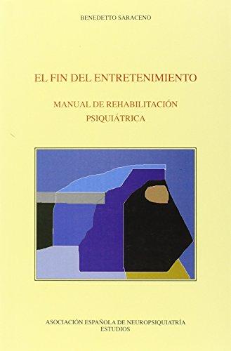 EL FIN DEL ENTRETENIMIENTO: MANUAL DE REHABILITACIÓN PSIQUIÁTRICA.: Benedetto ...