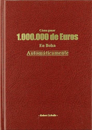 9788495292193: Cómo Ganar 1.000.000 De Euros En Bolsa Automáticamente