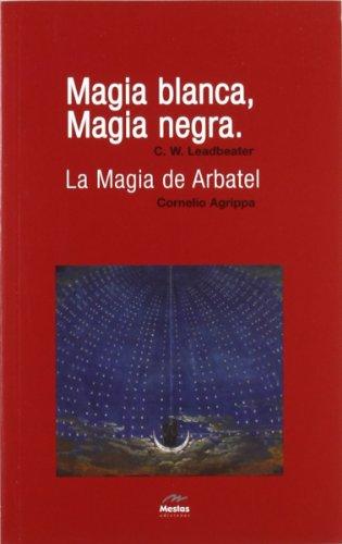 Magia Blanca, Magia Negra/ La Magia de: Leadbeater, C. W.;