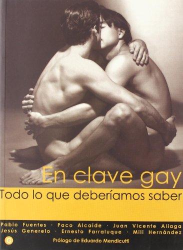 EN CLAVE GAY. PABLO FUENTES ET AL Todo lo que deberíamos saber: No Author.