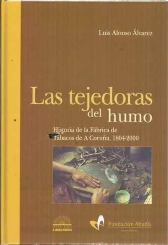 9788495350329: Las Tejedoras Del Humo. Historia De La Fábrica De Tabacos De A Coruña. 1804-2000