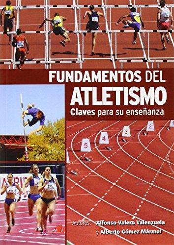 FUNDAMENTOS DEL ATLETISMO: CLAVES PARA SU ENSEÑANZA: Alfonso Valero Valenzuela; Alberto ...
