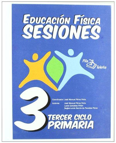 9788495353467: EDUCACION FISICA SESIONES 3 º PRIMARIA - 9788495353467