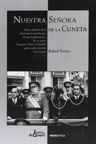 9788495364944: Nuestra Señora de la Cuneta : vida y muerte de la intelectual republicana Juana Capdevielle y de su amor, Francisco Pérez Carballo, gobernador civil de la Coruña