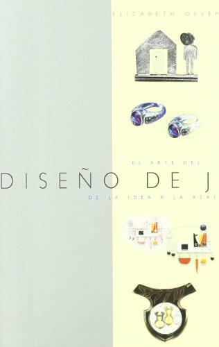 El Arte del Diseno de La Joyeria de La Idea a la Realidad (Spanish Edition) (8495376407) by Olver, Elizabeth