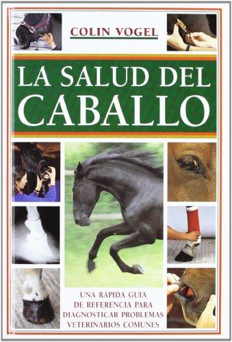 9788495376459: La salud del caballo: Una rápida guía de referencia para diagnosticar problemas veterinarios comunes (El Mundo Del Caballo)