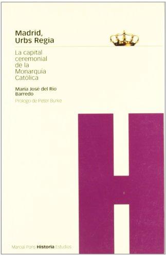 9788495379115: Madrid, Urbs Regia. La capital ceremonial de la Monarquia Catolica. Prolg. P.Burke.