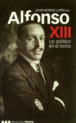 9788495379597: Alfonso XIII: Un Politico En El Trono (Spanish Edition)