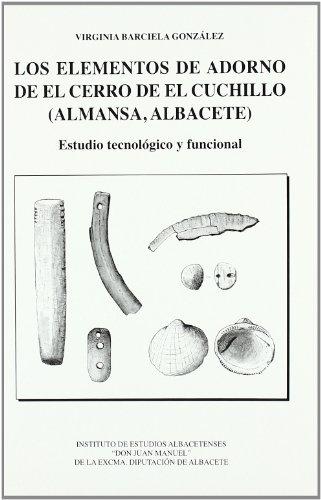 9788495394989: Los Elementos de Adorno de El Cerro de El Cuchillo (Almansa, Albacete): Estudio Tecnologico y Funcional (Serie I--Estudios) (Spanish Edition)