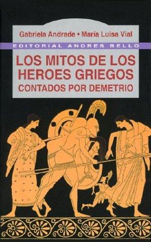 Los Mitos de Los Heroes Griegos (Spanish: Andrade, Gabriela, Vial,