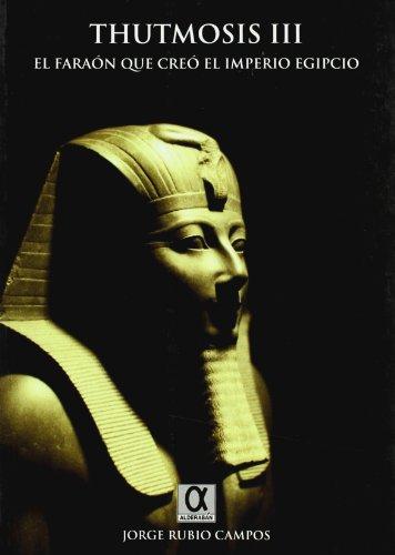 9788495414519: Thutmosis Iii - El Faraon Que Creo El Imperio Egipcio