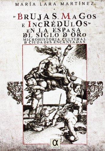 9788495414977: Brujas, magos e incrédulos en la España del Siglo de Oro : microhistoria cultural de ciudades encantadas