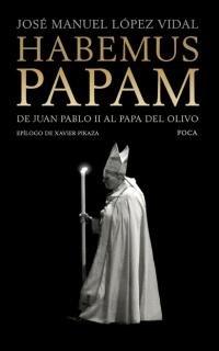 Habemus Papam. De Juan Pablo II al: José Manuel Vidal