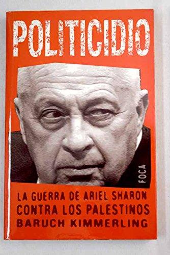 9788495440600: Politicidio / Politicide: La guerra de Ariel Sharon contra los Palestinos / Ariel Sharon's War against the Palestinians (Investigación / Investigation) (Spanish Edition)