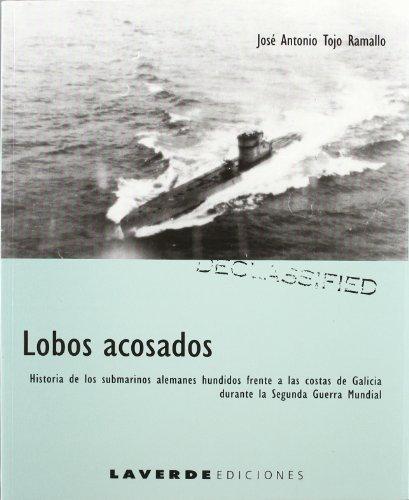 9788495444110: Lobos acosados: Historia de los submarinos alemanes hundidos frente a las costas de Galicia durante la Segunda Guerra Mundial (Spanish Edition)