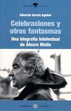 9788495446039: Celebraciones Y Otros Fantasmas: Una Biografia Intelectual De Alvaro Mutis (Spanish Edition)