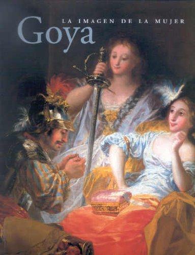 9788495452085: Goya, La Imagen De La Mujer (Cat. Exposicion) (R)