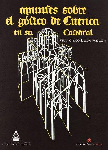 9788495453495: Apuntes sobre el gotico de Cuenca en su catedral