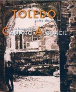 9788495453570: Toledo entre dos siglos en la fotografia de casiano alguacil, 1832-1914