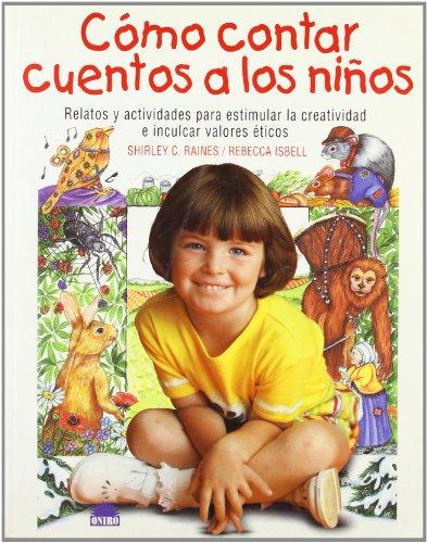 9788495456052: Cómo contar cuentos a los niños: Relatos y actividades para estimular la creatividad e inculcar valores eticos (El Niño y su Mundo)