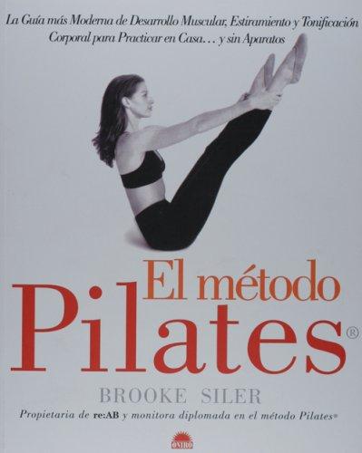 El método Pilates : la guía más: Siler, Brooke: