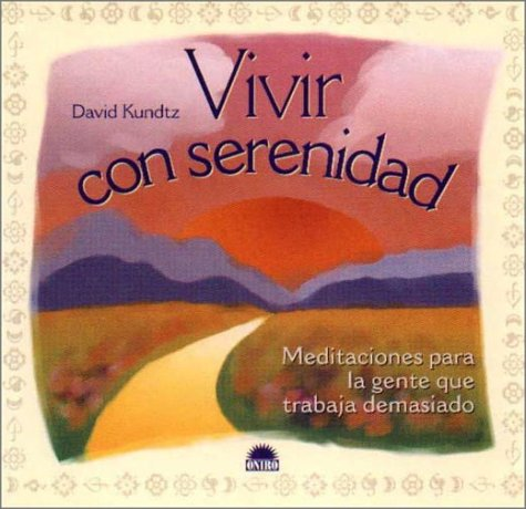Vivir con serenidad / Living With Serenity: David Kundtz