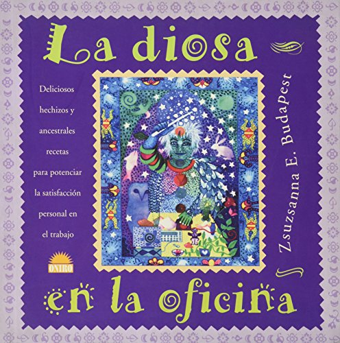La diosa en la oficina / The Goddess in The office: Deliciosos Hechizos Y Ancestrales Recetas Para Potenciar La Satisfaccion Personal En El Trabajo / ... Satisfaction at Work (Spanish Edition) (8495456400) by Zsuzsanna Emese Budapest