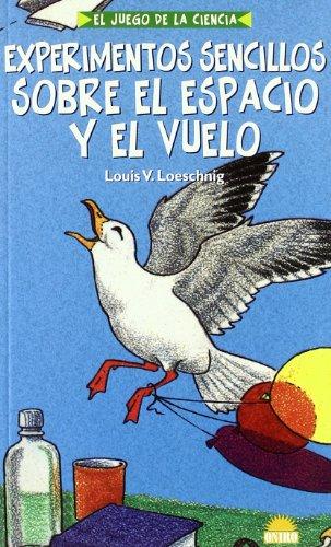 9788495456564: Experimentos Sencillos Sobre el Espacio y el Vuelo: El Juego de la Ciencia (Spanish Edition)