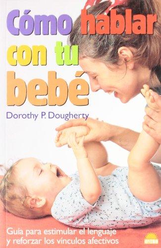 9788495456625: Como hablar con tu bebe / How to Talk to Your Baby: Guia Para Estimular El Lenguaje Y Reforzar Los Vinculos Afectivos (Spanish Edition)
