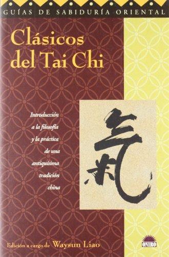 Clasicos Del Tai Chi/ Tai Chi Classics (Guias De Sabiduria Oriental / Oriental Wisdom Guide) (Spanish Edition) (8495456893) by Waysun Liao