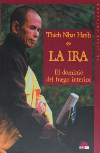 La ira. El dominio del fuego interior (Spanish Edition) (8495456931) by Thich Nhat Hanh