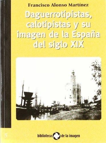 9788495483256: Daguerrotipi stas, calotipistas y su imagen de la España del siglo XIX (Paperback)