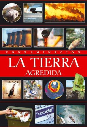 9788495495624: Contaminacion/ Contamination: La Tierra Agredida (Spanish Edition)