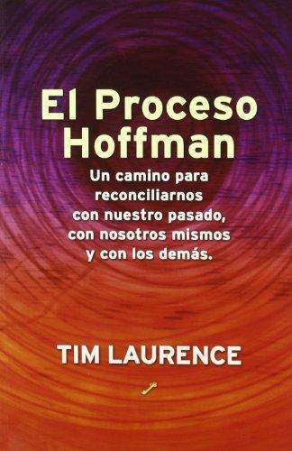 El Proceso Hoffman: Un Camino Para Reconciliarnos Con Nuestro Pasado, Con Nosotros Mismos Y Con Los Demás - Tim Laurence