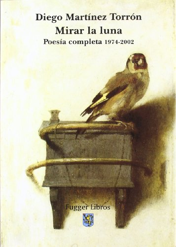 Mirar La Luna: Poesia Completa, 1974-2002: Martinez Torron, Diego