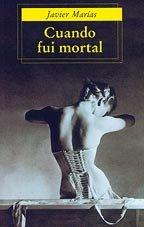 Cuando Fui Mortal: Javier Marias