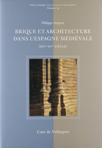 Brique et architecture dans l'Espagne médiévale (XIIe-XVe siècle) (Bibliothèque de la Casa de Velázquez) - Araguas, Philippe