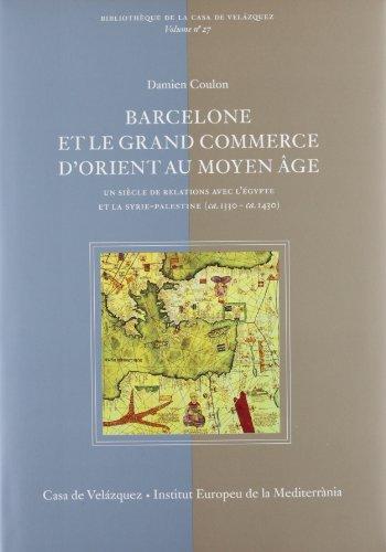 barcelone et l commerce d orient au moyen age un siecle de relations avec l egypte e la syrie ...