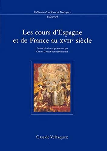 Les Cours D'Espagne Et de France Au Xviie Siecle (French Edition): Beno�t Pellistrandi, ...
