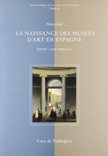 LA NAISSANCE DES MUSÉES D'ART EN ESPAGNE (XVIIIE-XIXE SIÈCLES) - GÉAL, PIERRE