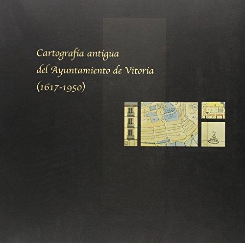 9788495577412: Cartografia antigua del ayuntamiento de Vitoria (1617-1950)