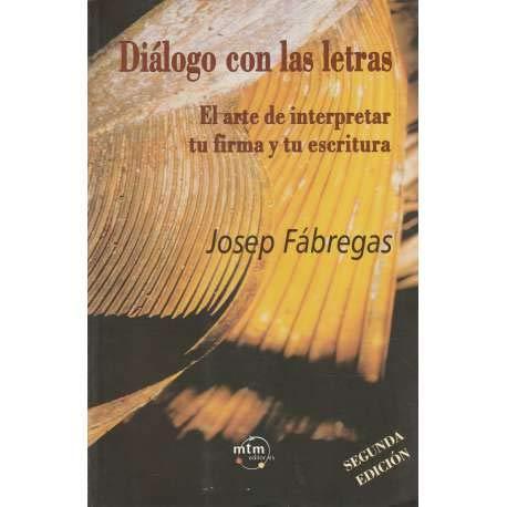 Di?logo con las letras, el arte de interpretar tu firma y tu escritura: F?bregas Palau, Josep